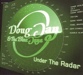 DOUG JAY & THE BLUE JAYS - Under The Radar - CD